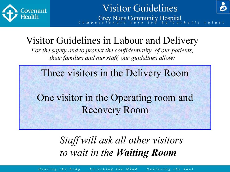 guidelines allow: Three visitors in the Delivery Room One visitor in the Operating