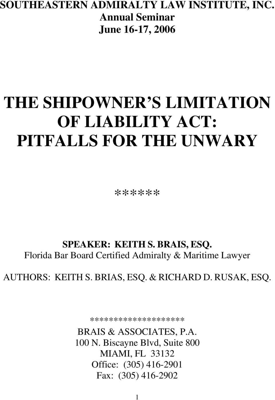SPEAKER: KEITH S. BRAIS, ESQ. Florida Bar Board Certified Admiralty & Maritime Lawyer AUTHORS: KEITH S.