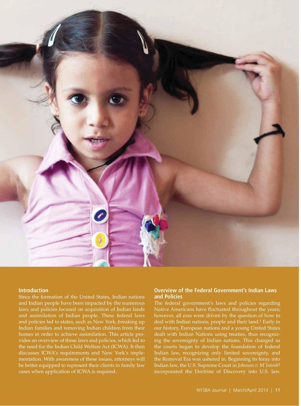 This article provides an overview of these laws and policies, which led to the need for the Indian Child Welfare Act (ICWA). It then discusses ICWA s requirements and New York s implementation.