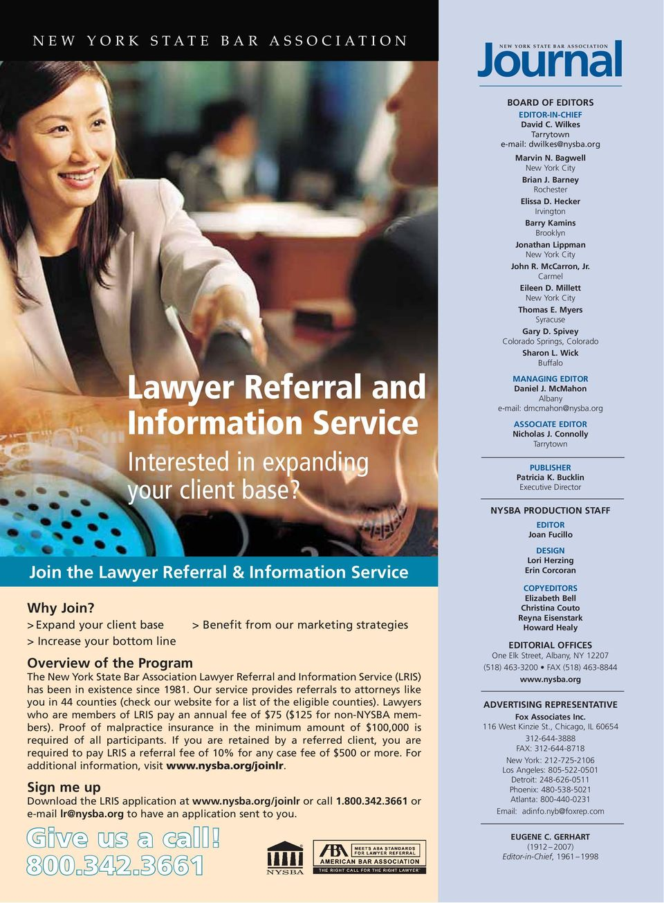 > Expand your client base > Benefit from our marketing strategies > Increase your bottom line Overview of the Program The New York State Bar Association Lawyer Referral and Information Service (LRIS)