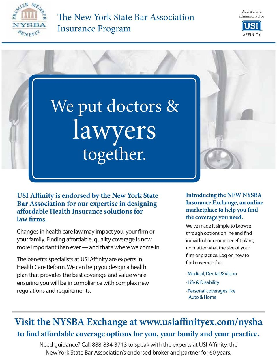 Changes in health care law may impact you, your firm or your family. Finding affordable, quality coverage is now more important than ever and that s where we come in.