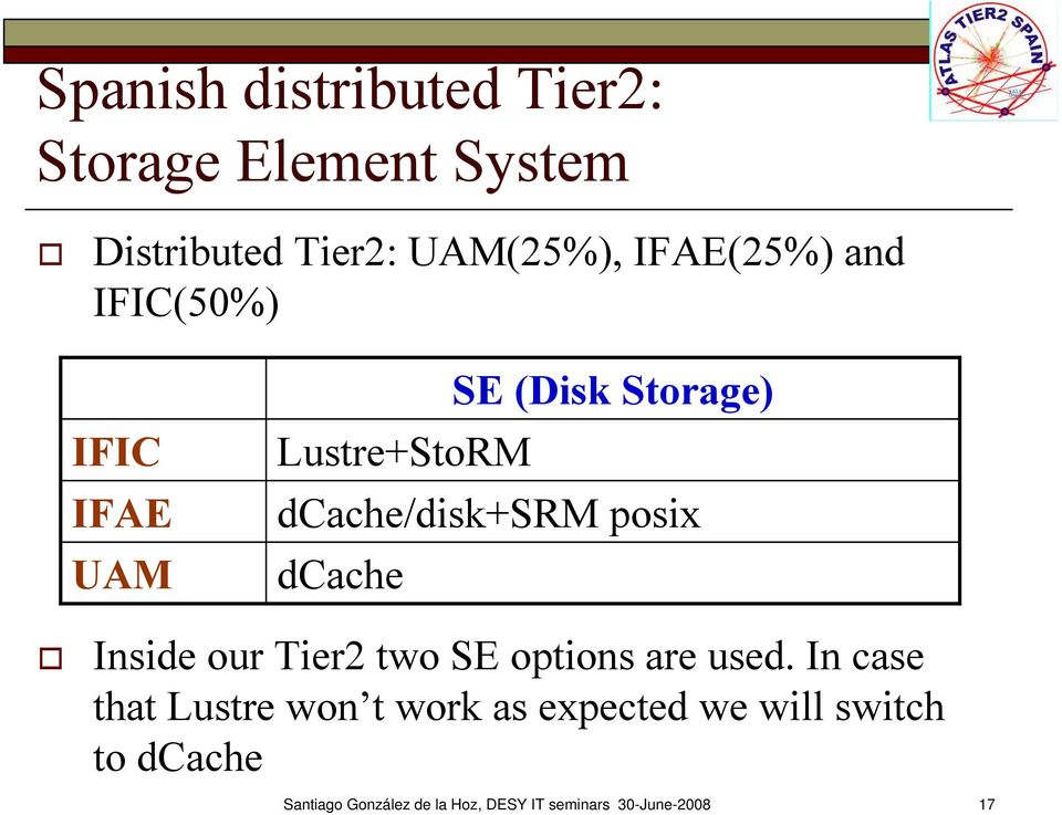 posix dcache Inside our Tier2 two SE options are used.