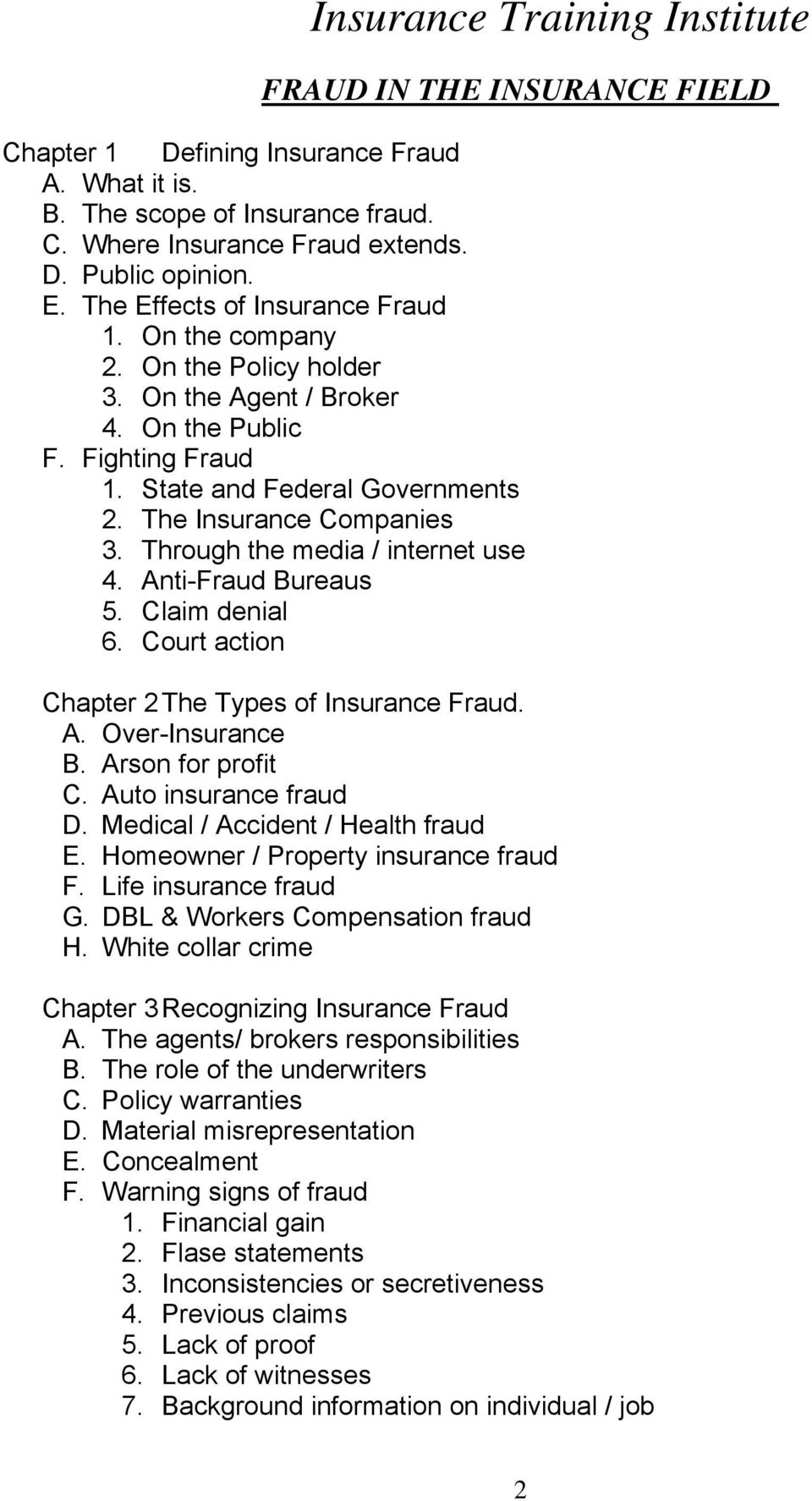 Through the media / internet use 4. Anti-Fraud Bureaus 5. Claim denial 6. Court action Chapter 2 The Types of Insurance Fraud. A. Over-Insurance B. Arson for profit C. Auto insurance fraud D.