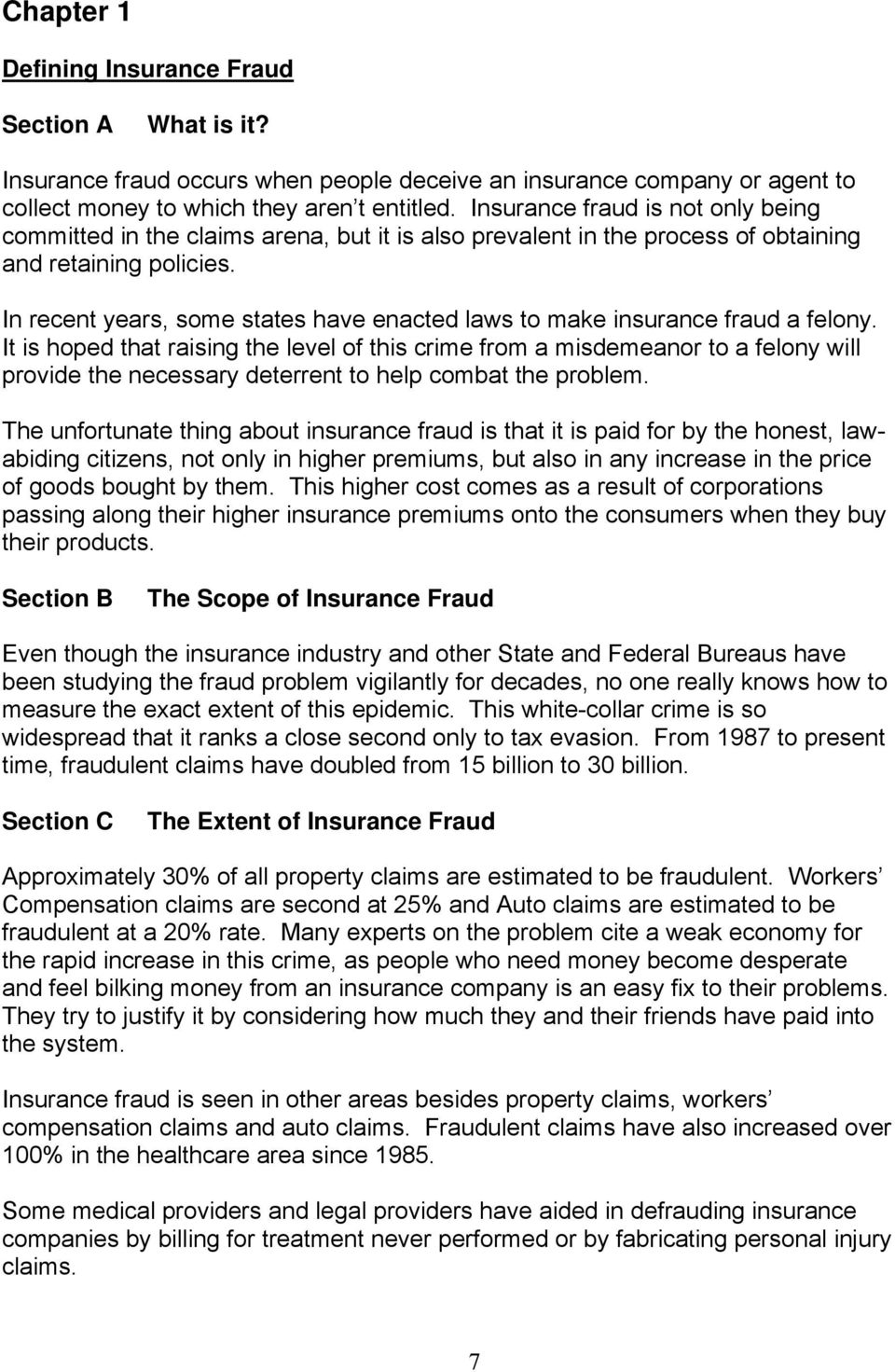 In recent years, some states have enacted laws to make insurance fraud a felony.