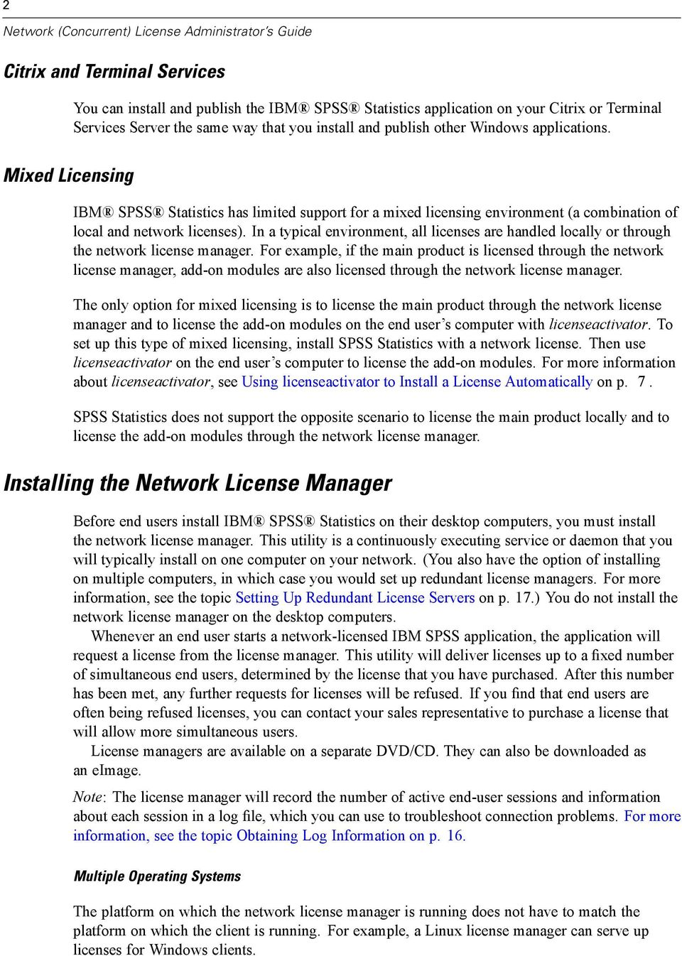 In a typical environment, all licenses are handled locally or through the network license manager.