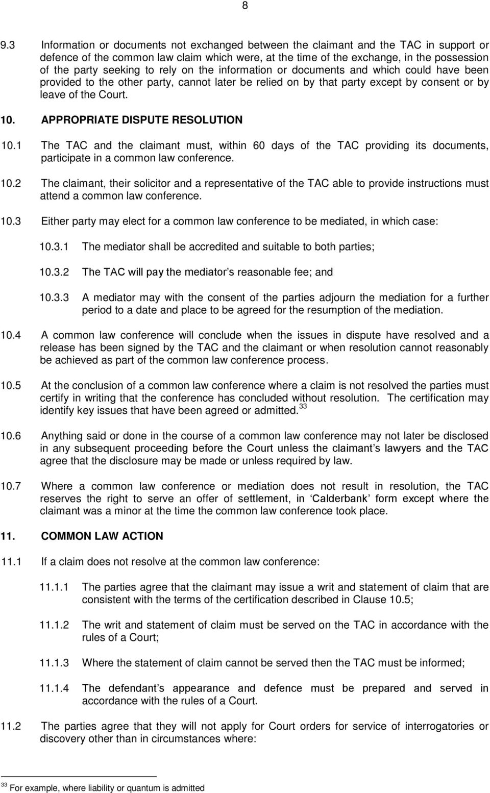 APPROPRIATE DISPUTE RESOLUTION 10.1 The TAC and the claimant must, within 60 days of the TAC providing its documents, participate in a common law conference. 10.2 The claimant, their solicitor and a representative of the TAC able to provide instructions must attend a common law conference.