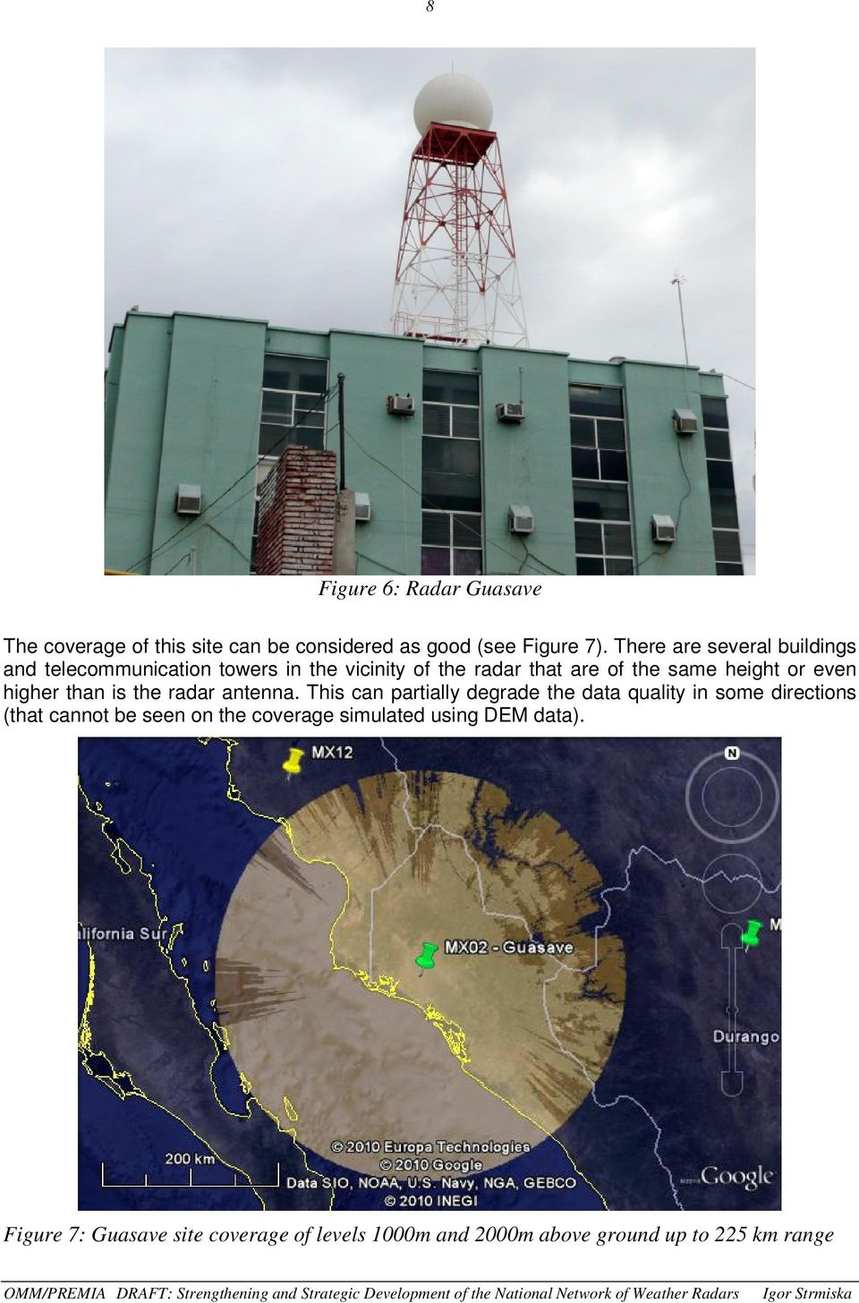 even higher than is the radar antenna.