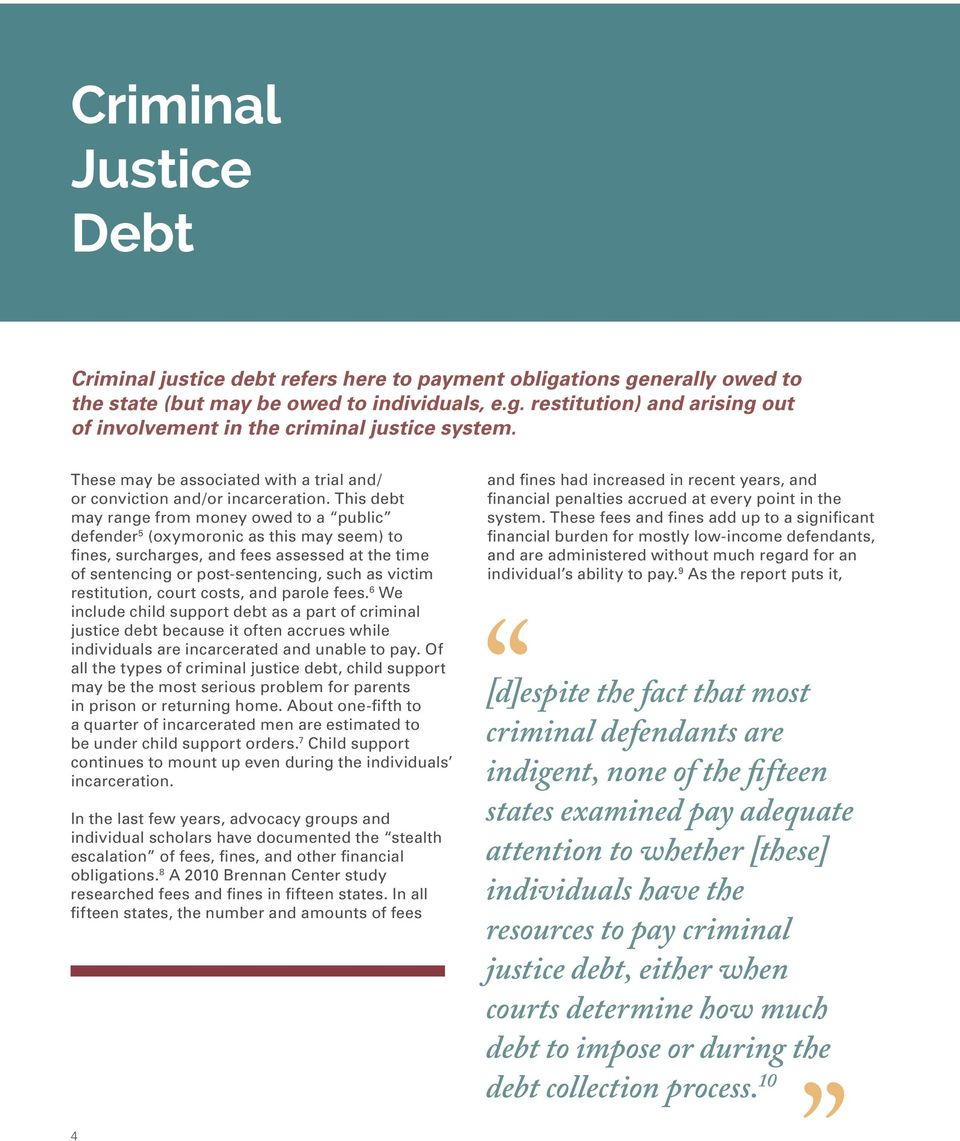 This debt may range from money owed to a public defender 5 (oxymoronic as this may seem) to fines, surcharges, and fees assessed at the time of sentencing or post-sentencing, such as victim