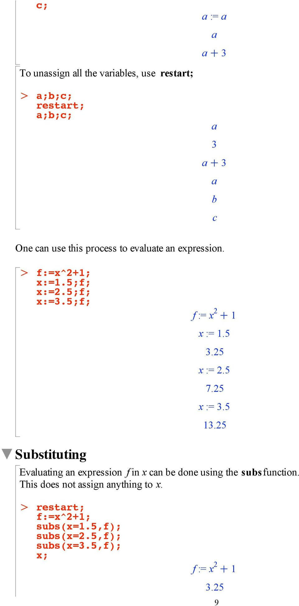 25 x := 2.5 7.25 x := 3.5 13.25 Substituting Evaluating an expression f in x can be done using the subs function.