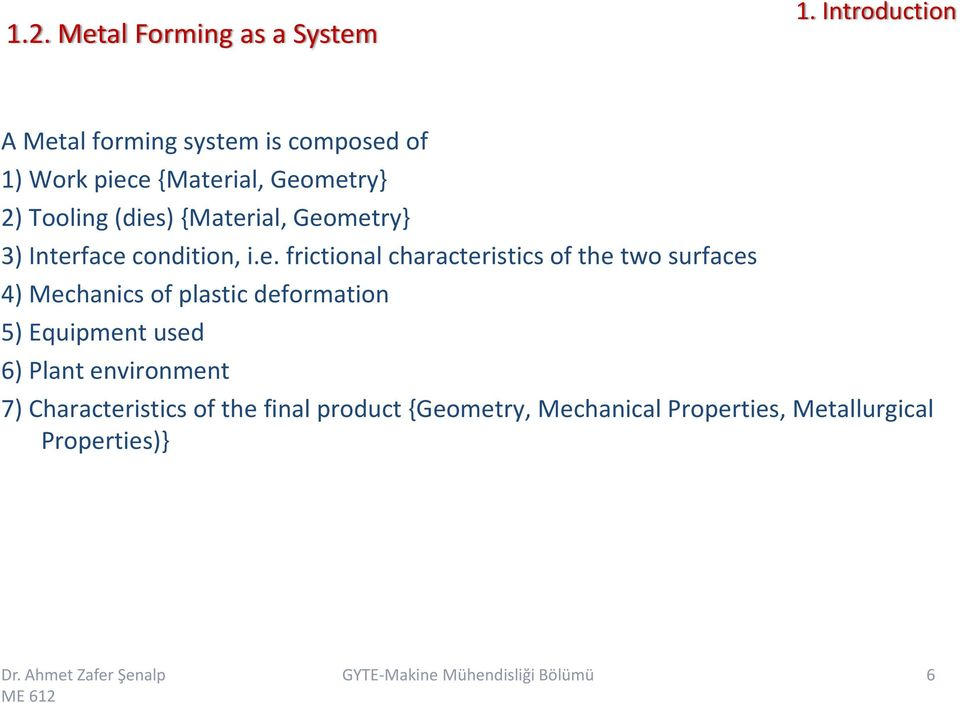 characteristics of the two surfaces 4) Mechanics of plastic deformation 5) Equipment used 6) Plant