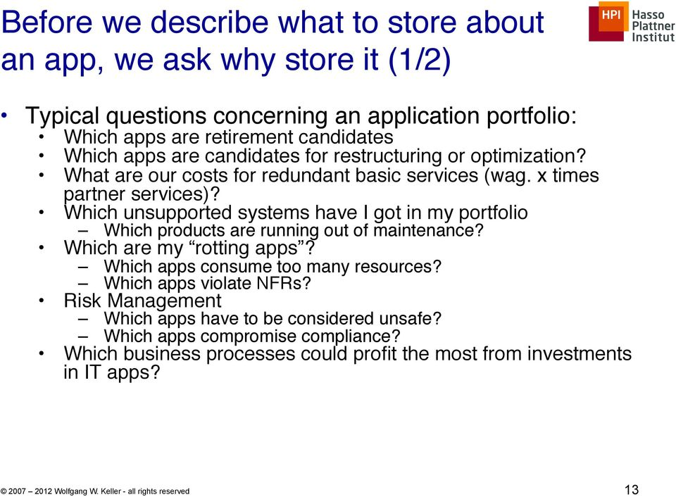 """ Which unsupported systems have I got in my portfolio"" Which products are running out of maintenance?"" Which are my rotting apps?"" Which apps consume too many resources?"