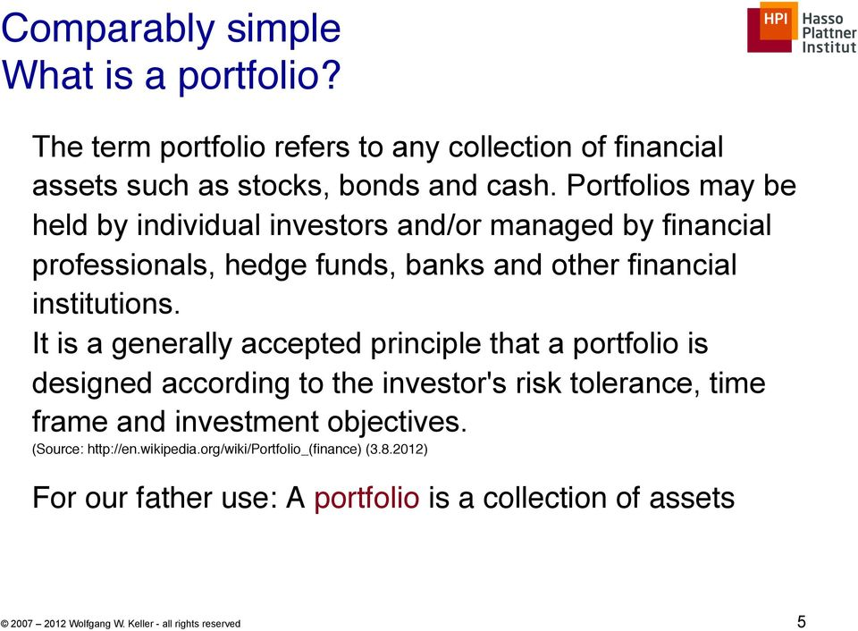 It is a generally accepted principle that a portfolio is designed according to the investor's risk tolerance, time frame and investment objectives.