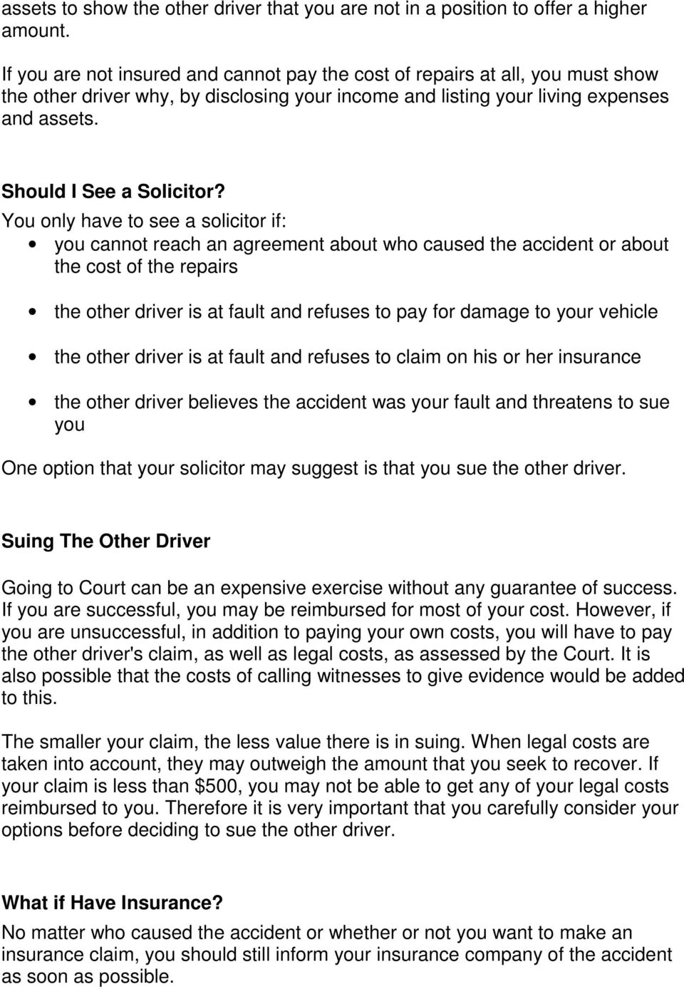 You only have to see a solicitor if: you cannot reach an agreement about who caused the accident or about the cost of the repairs the other driver is at fault and refuses to pay for damage to your