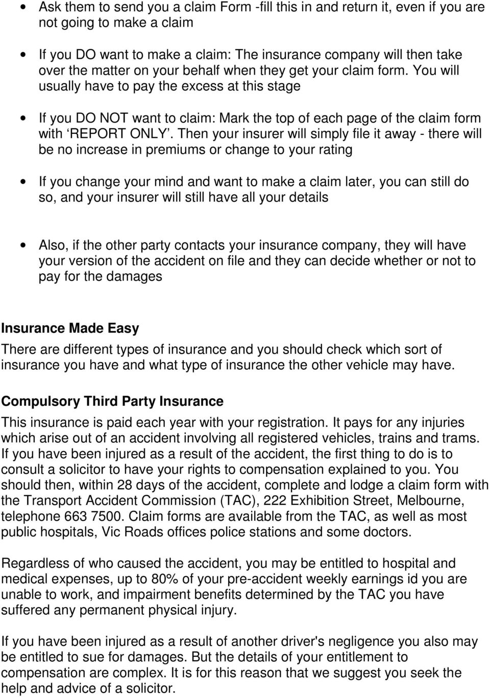 Then your insurer will simply file it away - there will be no increase in premiums or change to your rating If you change your mind and want to make a claim later, you can still do so, and your