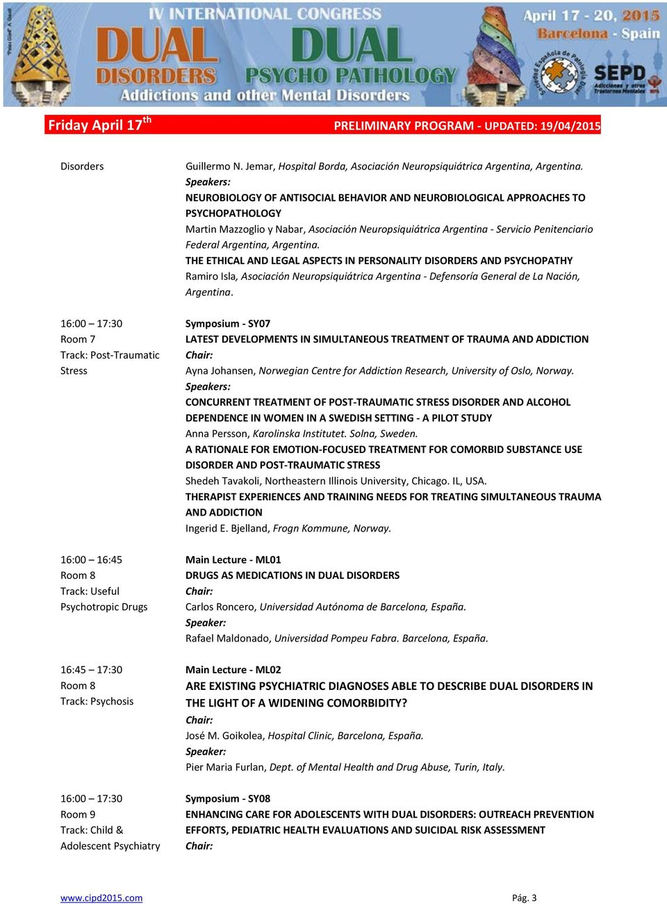 NEUROBIOLOGY OF ANTISOCIAL BEHAVIOR AND NEUROBIOLOGICAL APPROACHES TO PSYCHOPATHOLOGY Martin Mazzoglio y Nabar, Asociación Neuropsiquiátrica Argentina - Servicio Penitenciario Federal Argentina,