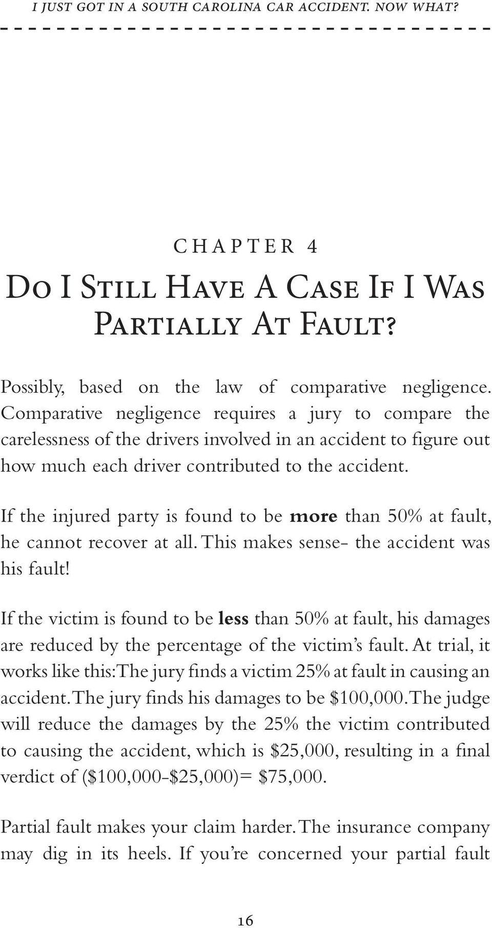 If the injured party is found to be more than 50% at fault, he cannot recover at all. This makes sense- the accident was his fault!
