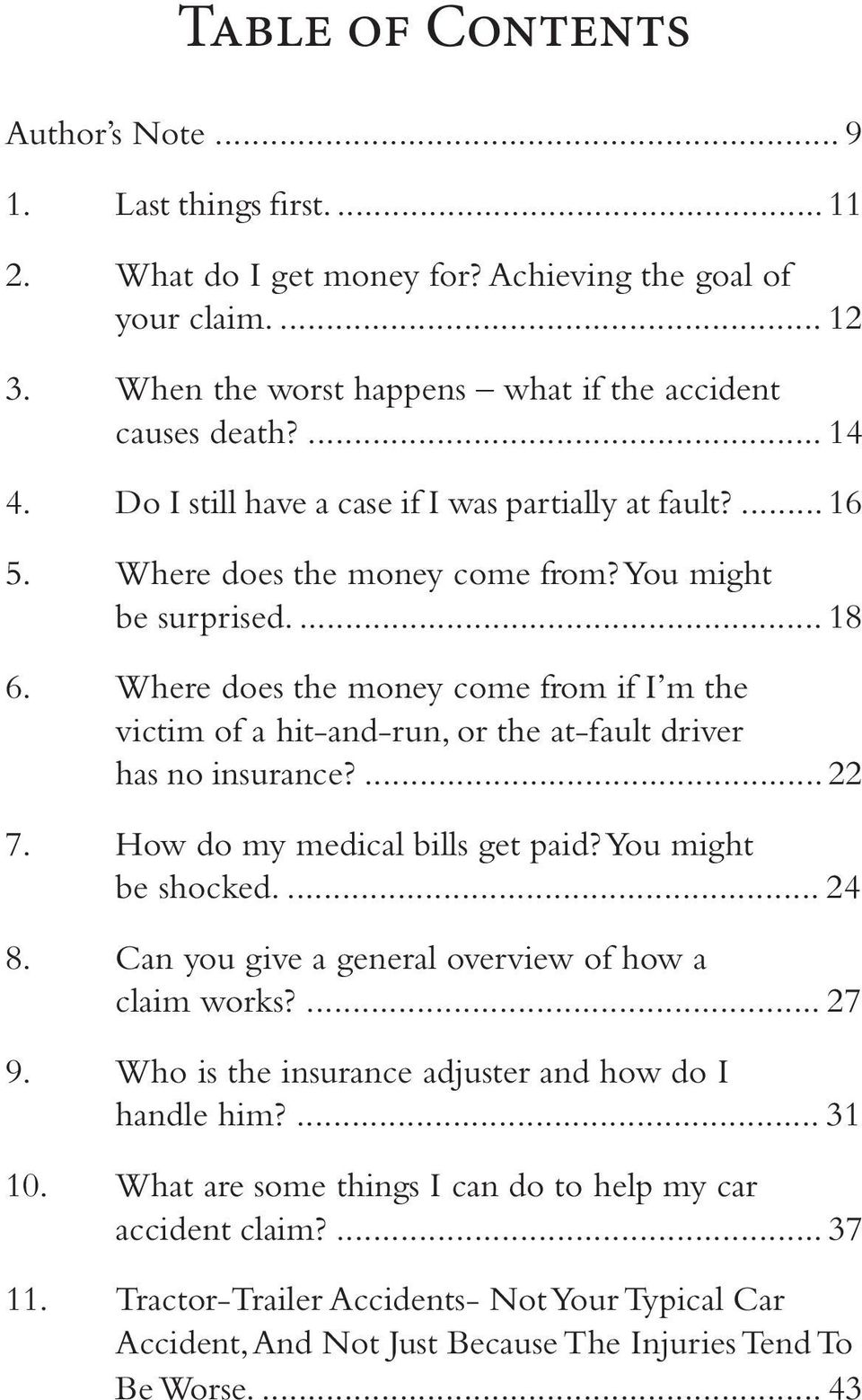 Where does the money come from if I m the victim of a hit-and-run, or the at-fault driver has no insurance?... 22 7. How do my medical bills get paid? You might be shocked.... 24 8.