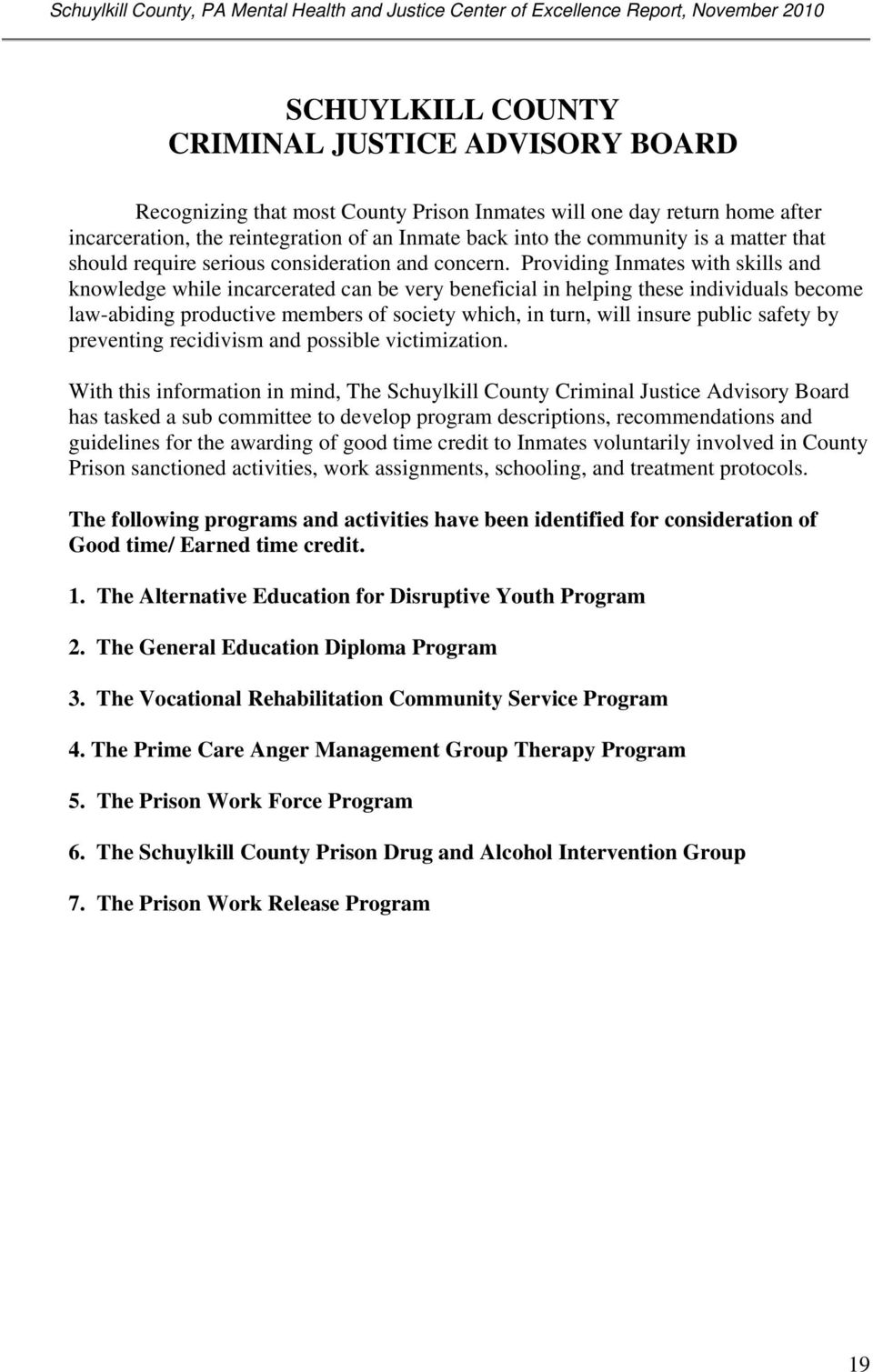 Providing Inmates with skills and knowledge while incarcerated can be very beneficial in helping these individuals become law-abiding productive members of society which, in turn, will insure public