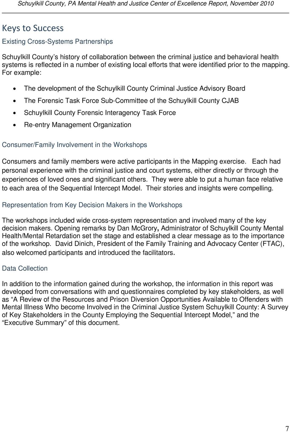 For example: The development of the Schuylkill County Criminal Justice Advisory Board The Forensic Task Force Sub-Committee of the Schuylkill County CJAB Schuylkill County Forensic Interagency Task