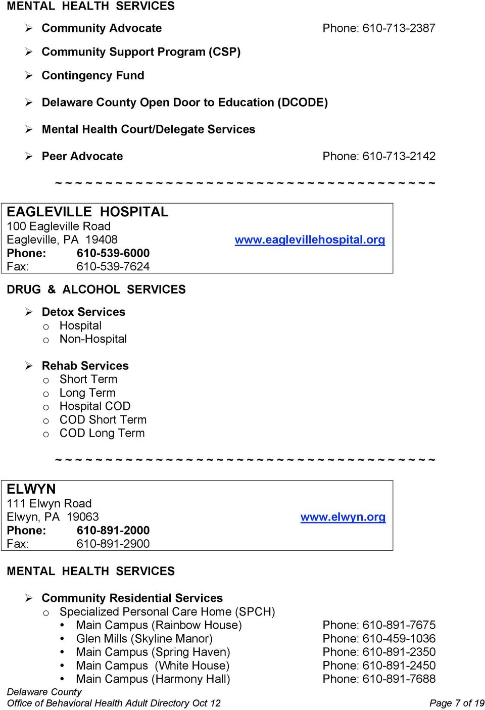 org Detox Services o Hospital o Non-Hospital o Short Term o Long Term o Hospital COD o COD Short Term o COD Long Term ELWYN 111 Elwyn Road Elwyn, PA 19063 www.elwyn.