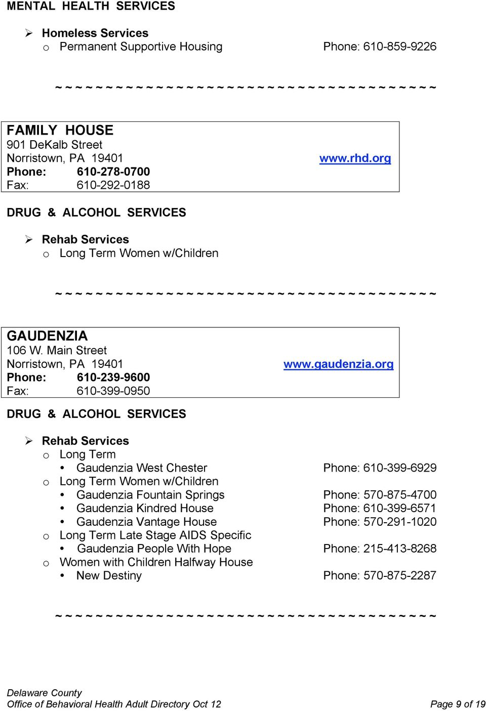 org o Long Term Gaudenzia West Chester Phone: 610-399-6929 o Long Term Women w/children Gaudenzia Fountain Springs Phone: 570-875-4700 Gaudenzia Kindred House Phone: 610-399-6571