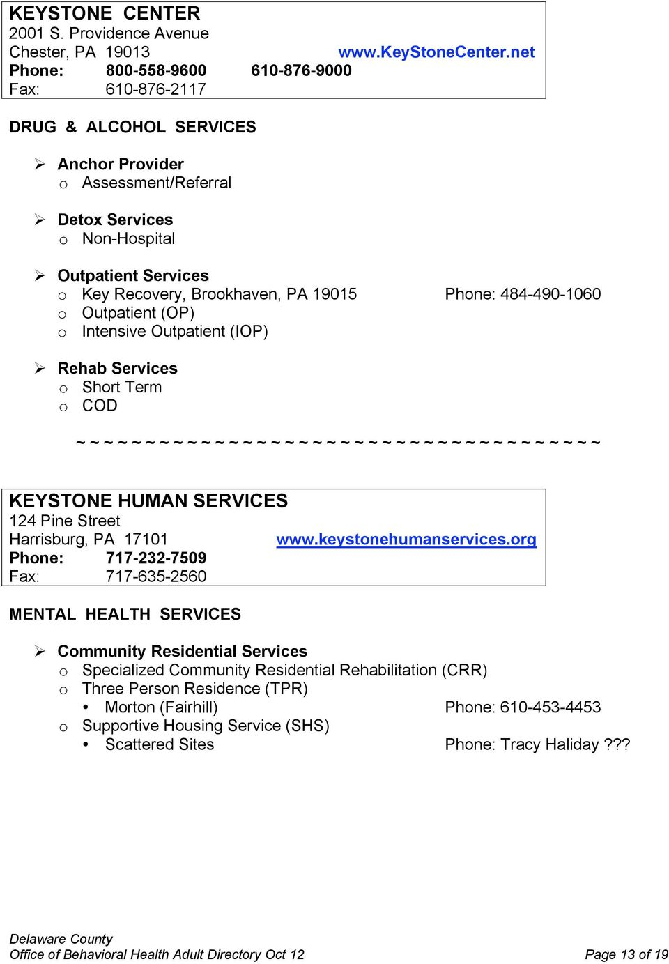 484-490-1060 o Outpatient (OP) o Intensive Outpatient (IOP) o Short Term o COD KEYSTONE HUMAN SERVICES 124 Pine Street Harrisburg, PA 17101 www.keystonehumanservices.
