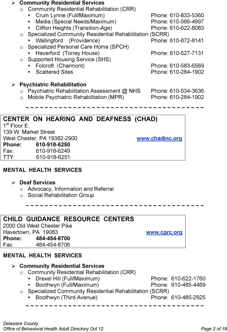 House) Phone: 610-527-7131 o Supported Housing Service (SHS) Folcroft (Charmont) Phone: 610-583-6569 Scattered Sites Phone: 610-284-1902 Psychiatric Rehabilitation o Psychiatric Rehabilitation