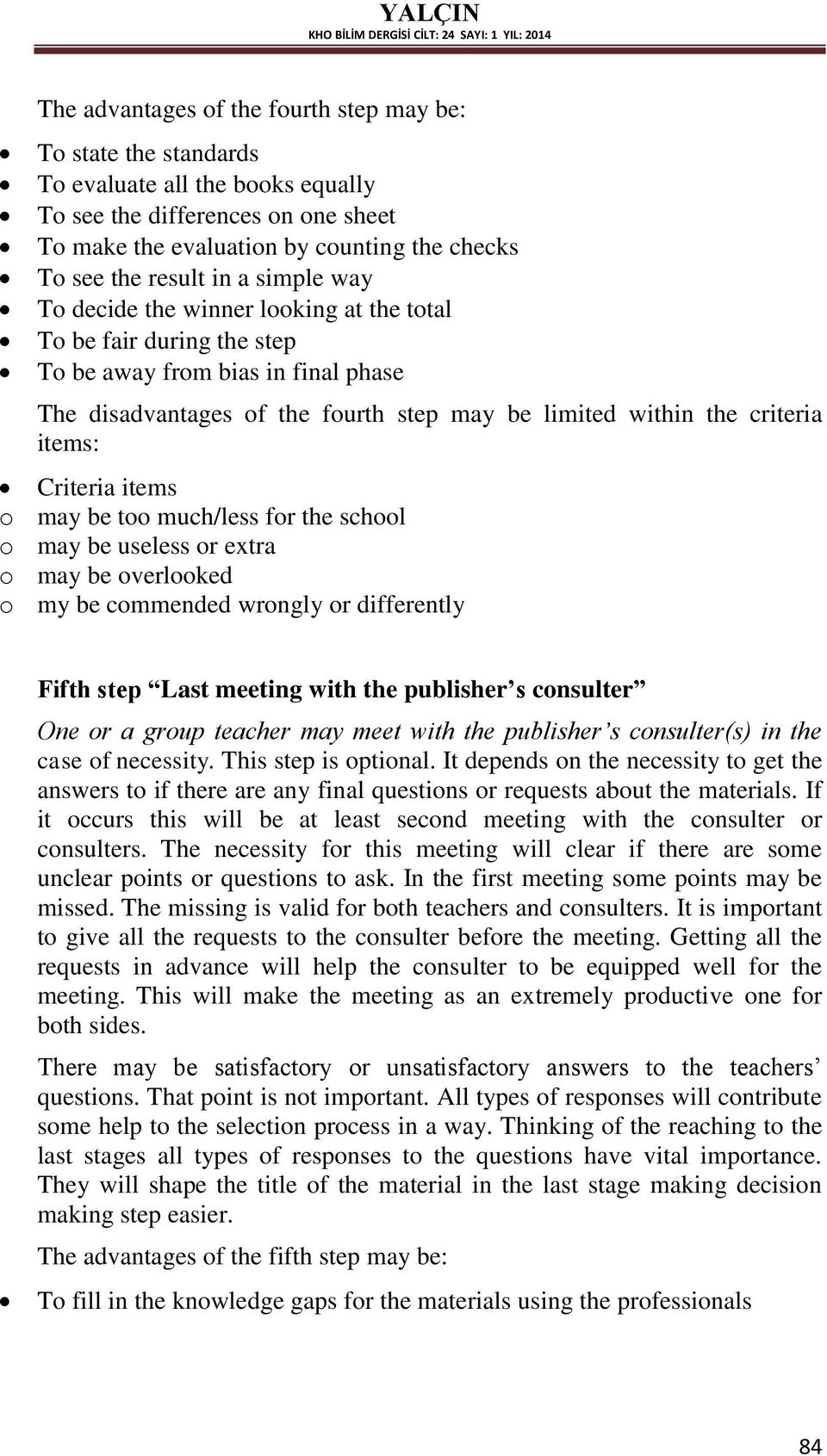 Criteria items o may be too much/less for the school o may be useless or extra o may be overlooked o my be commended wrongly or differently Fifth step Last meeting with the publisher s consulter One