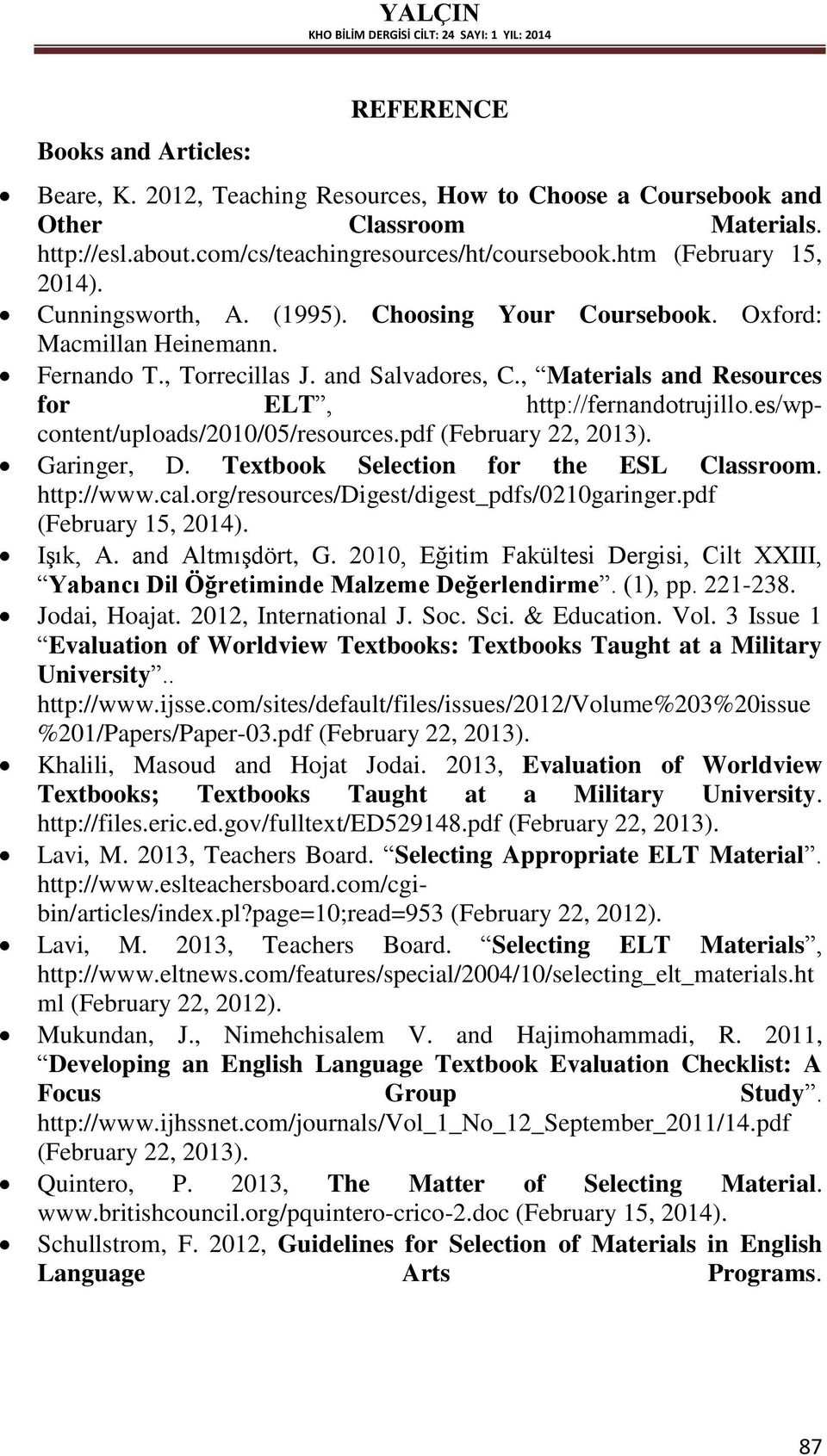 , Materials and Resources for ELT, http://fernandotrujillo.es/wpcontent/uploads/2010/05/resources.pdf (February 22, 2013). Garinger, D. Textbook Selection for the ESL Classroom. http://www.cal.