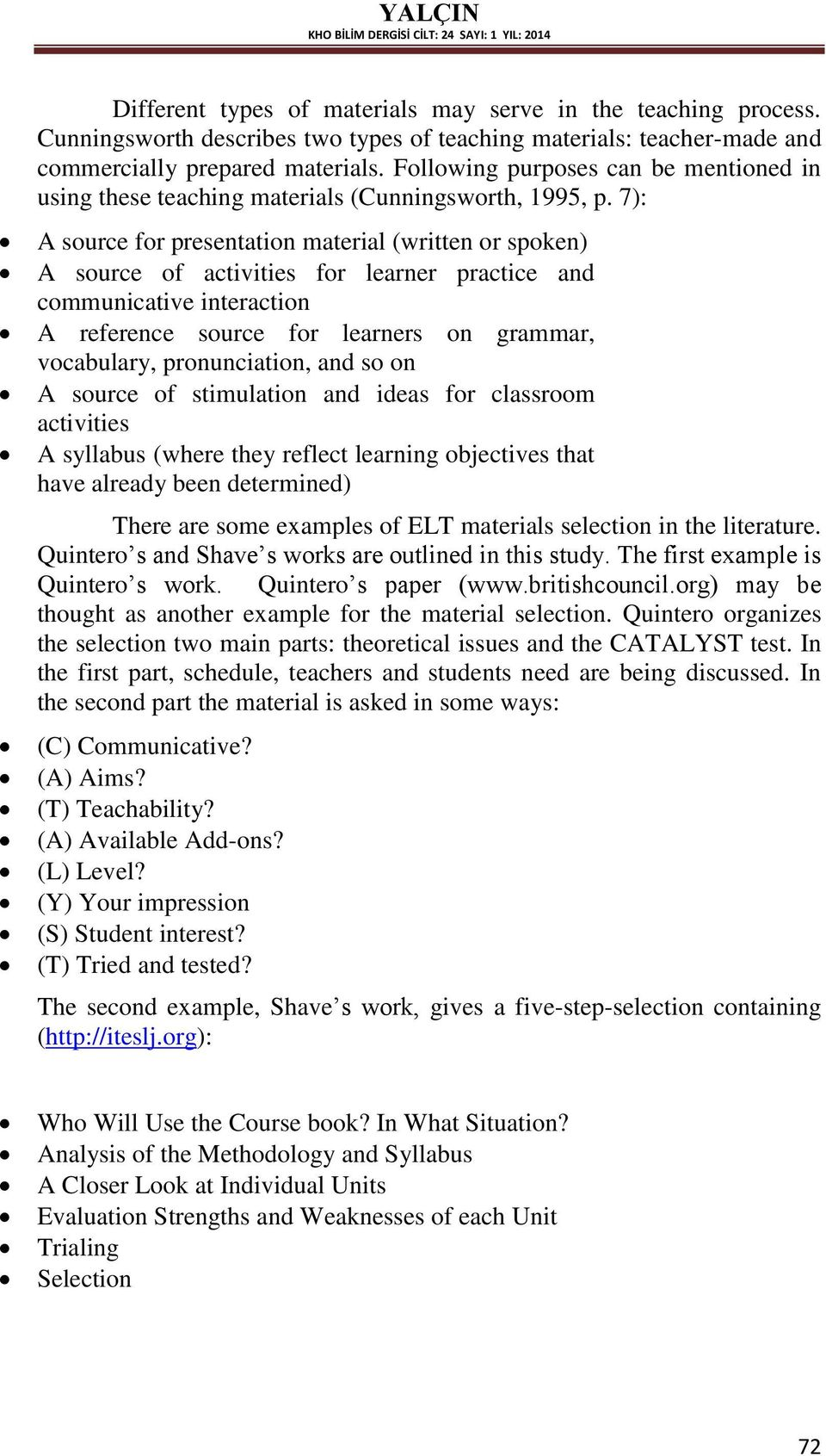7): A source for presentation material (written or spoken) A source of activities for learner practice and communicative interaction A reference source for learners on grammar, vocabulary,
