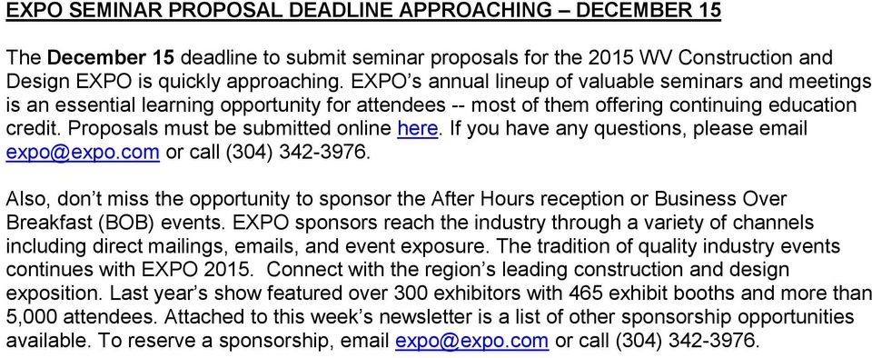 If you have any questions, please email expo@expo.com or call (304) 342-3976. Also, don t miss the opportunity to sponsor the After Hours reception or Business Over Breakfast (BOB) events.