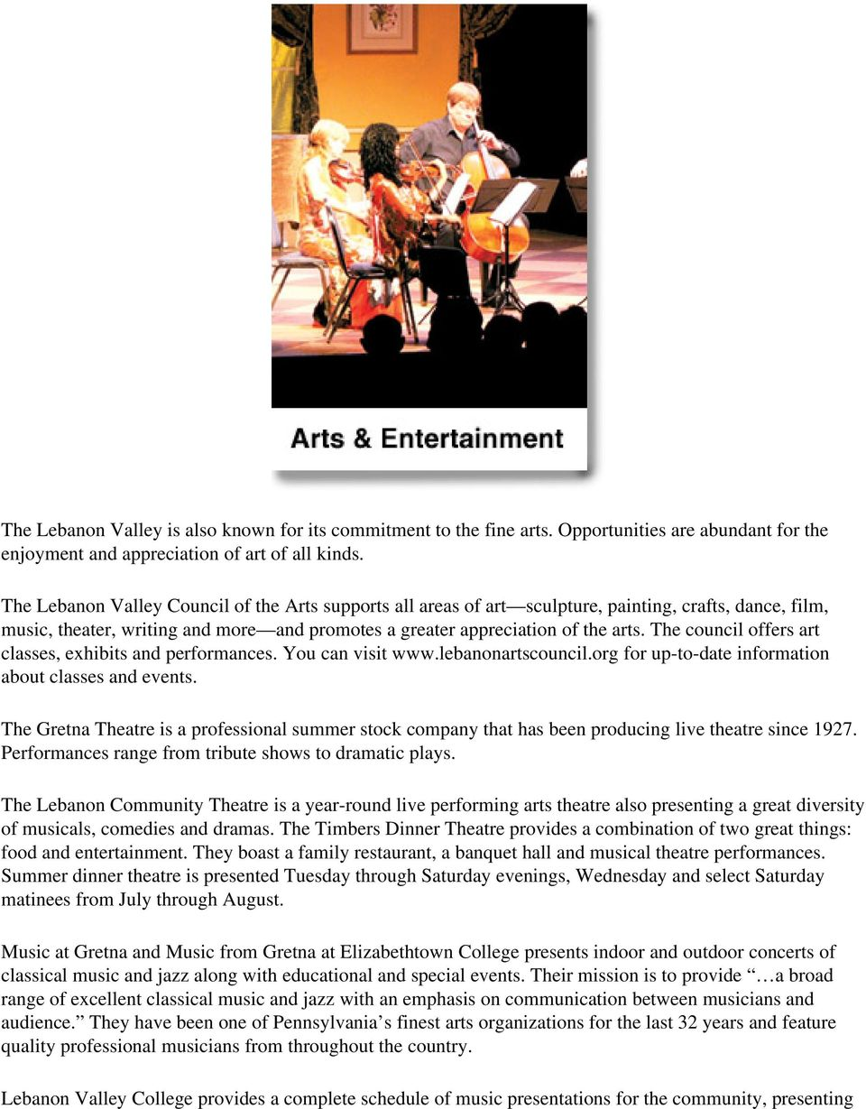The council offers art classes, exhibits and performances. You can visit www.lebanonartscouncil.org for up-to-date information about classes and events.