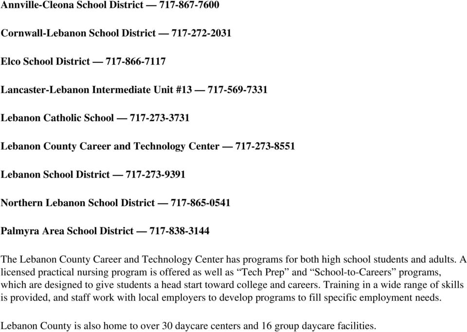 717-838-3144 The Lebanon County Career and Technology Center has programs for both high school students and adults.
