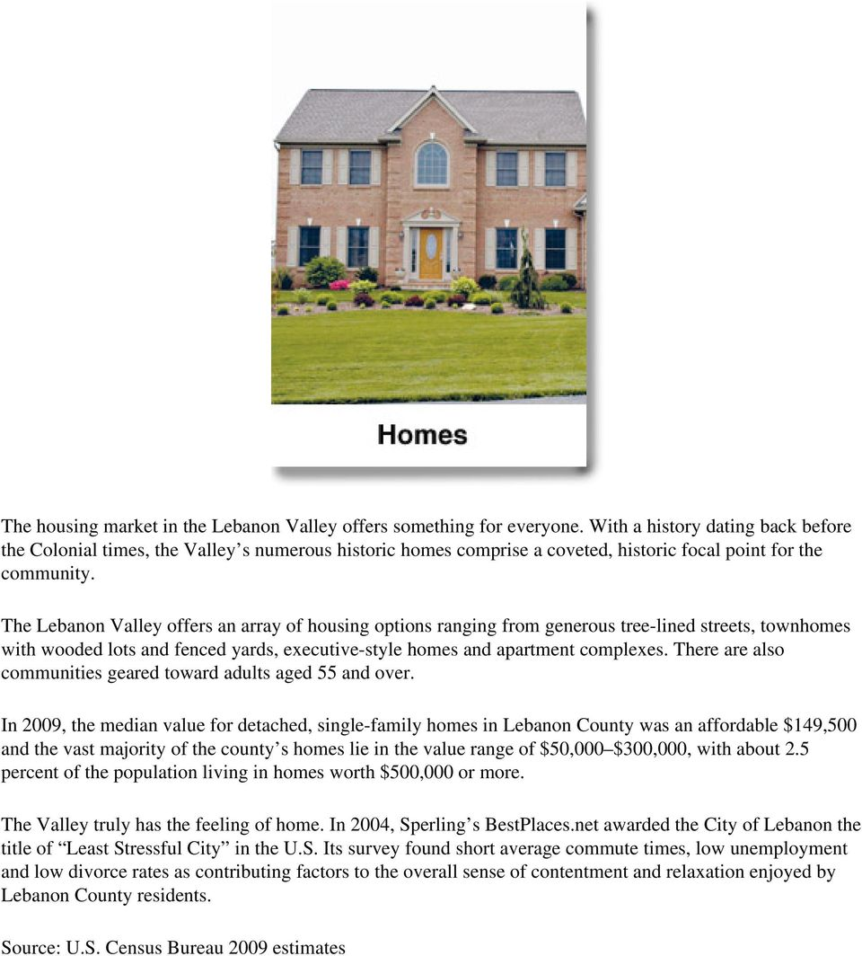 The Lebanon Valley offers an array of housing options ranging from generous tree-lined streets, townhomes with wooded lots and fenced yards, executive-style homes and apartment complexes.