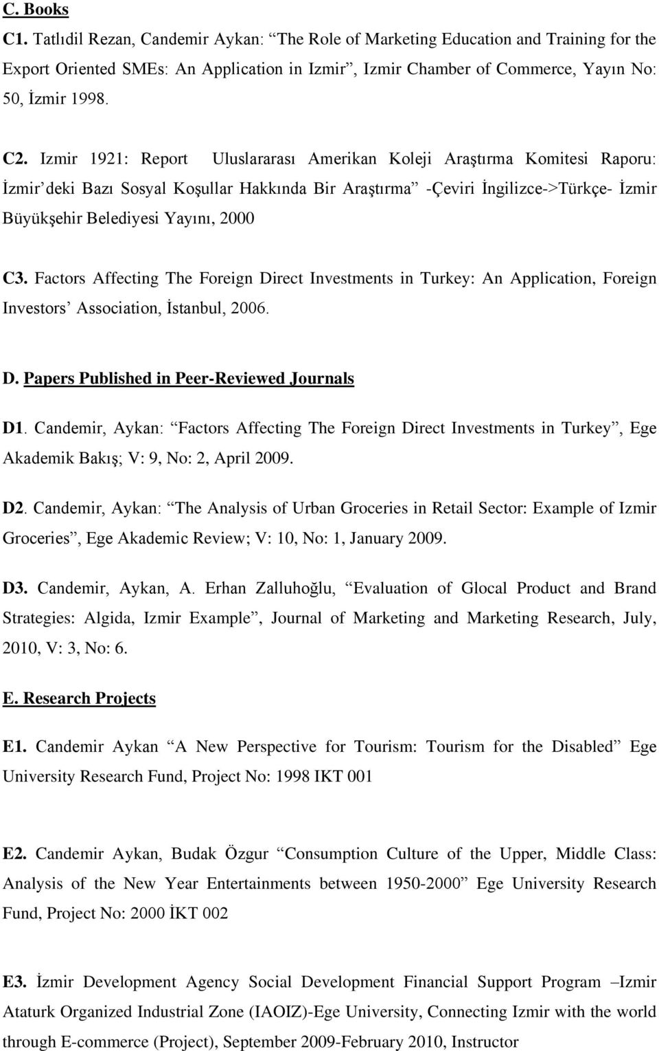 2000 C3. Factors Affecting The Foreign Direct Investments in Turkey: An Application, Foreign Investors Association, İstanbul, 2006. D. Papers Published in Peer-Reviewed Journals D1.