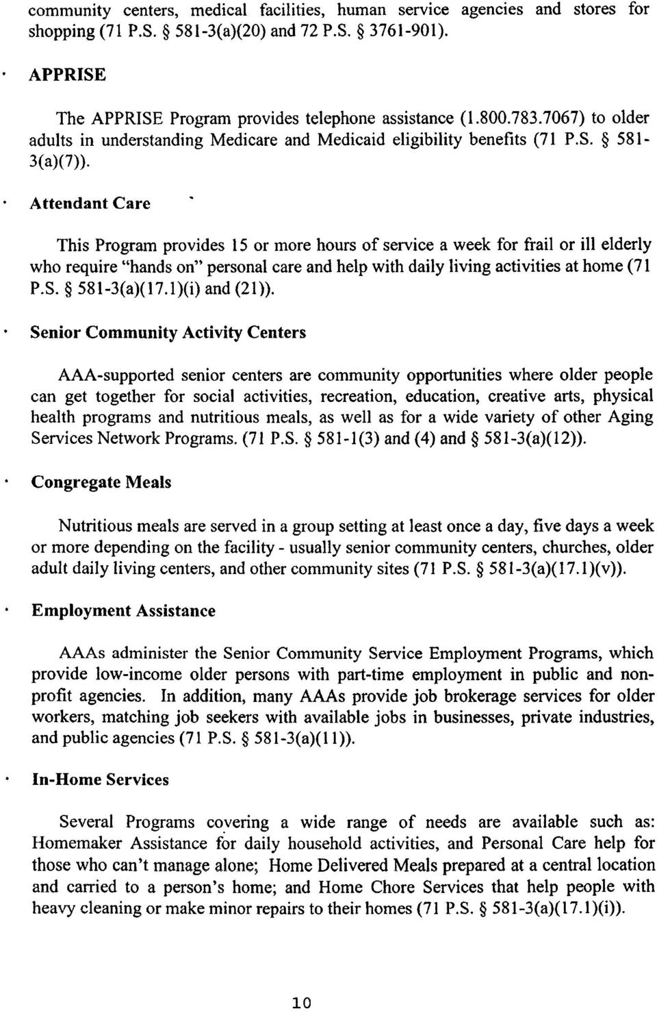 "Attendant Care This Program provides 15 or more hours of service a week for frail or ill elderly who require ""hands on"" personal care and help with daily living activities at home (71 P.S."