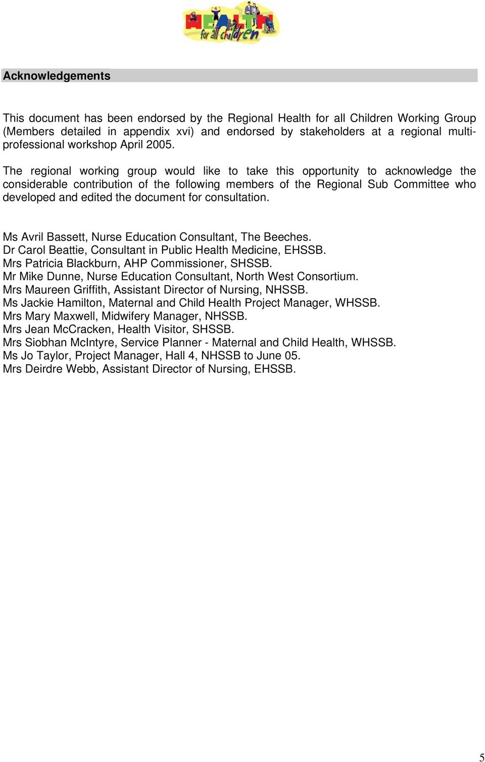 The regional working group would like to take this opportunity to acknowledge the considerable contribution of the following members of the Regional Sub Committee who developed and edited the