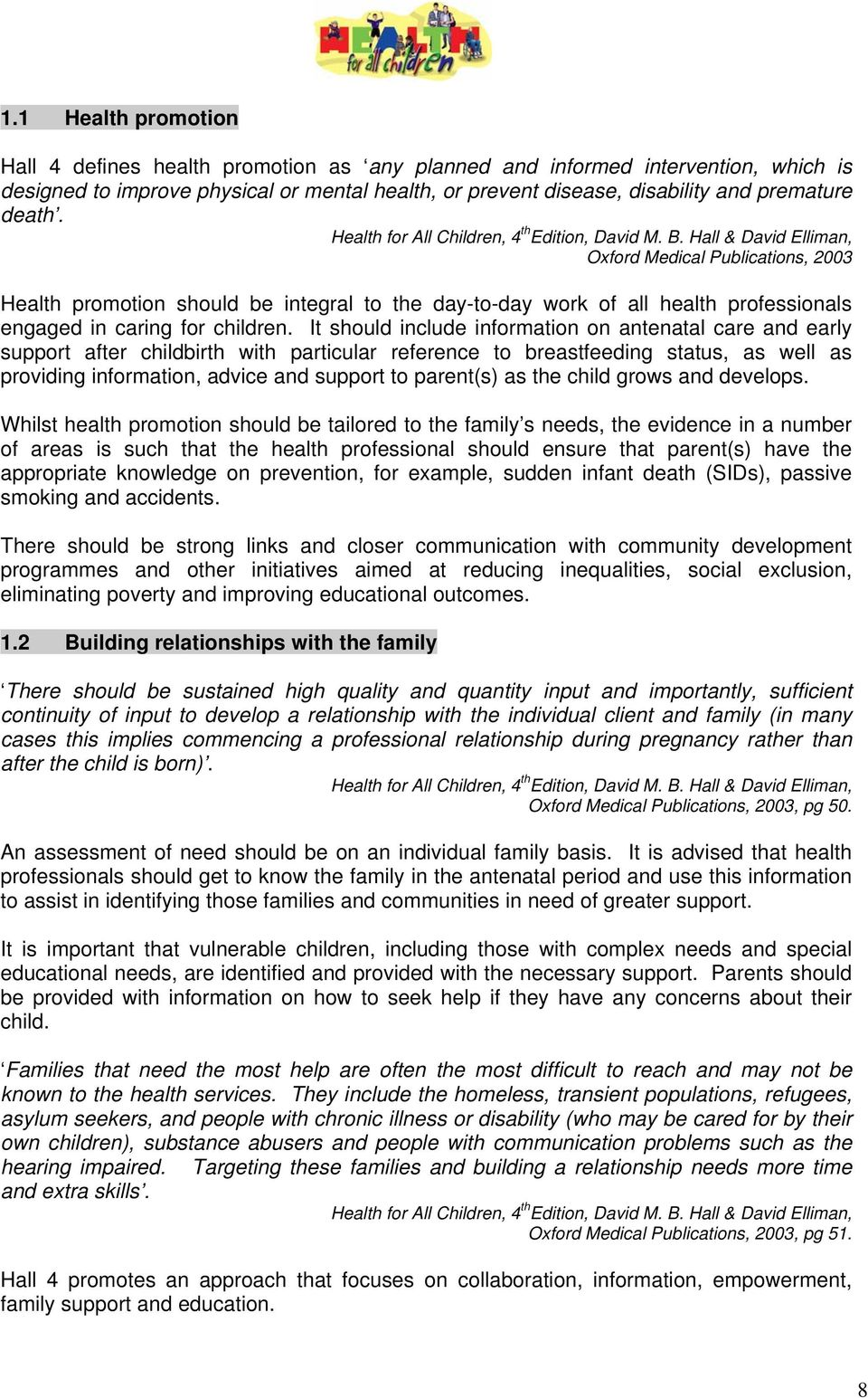 Hall & David Elliman, Oxford Medical Publications, 2003 Health promotion should be integral to the day-to-day work of all health professionals engaged in caring for children.