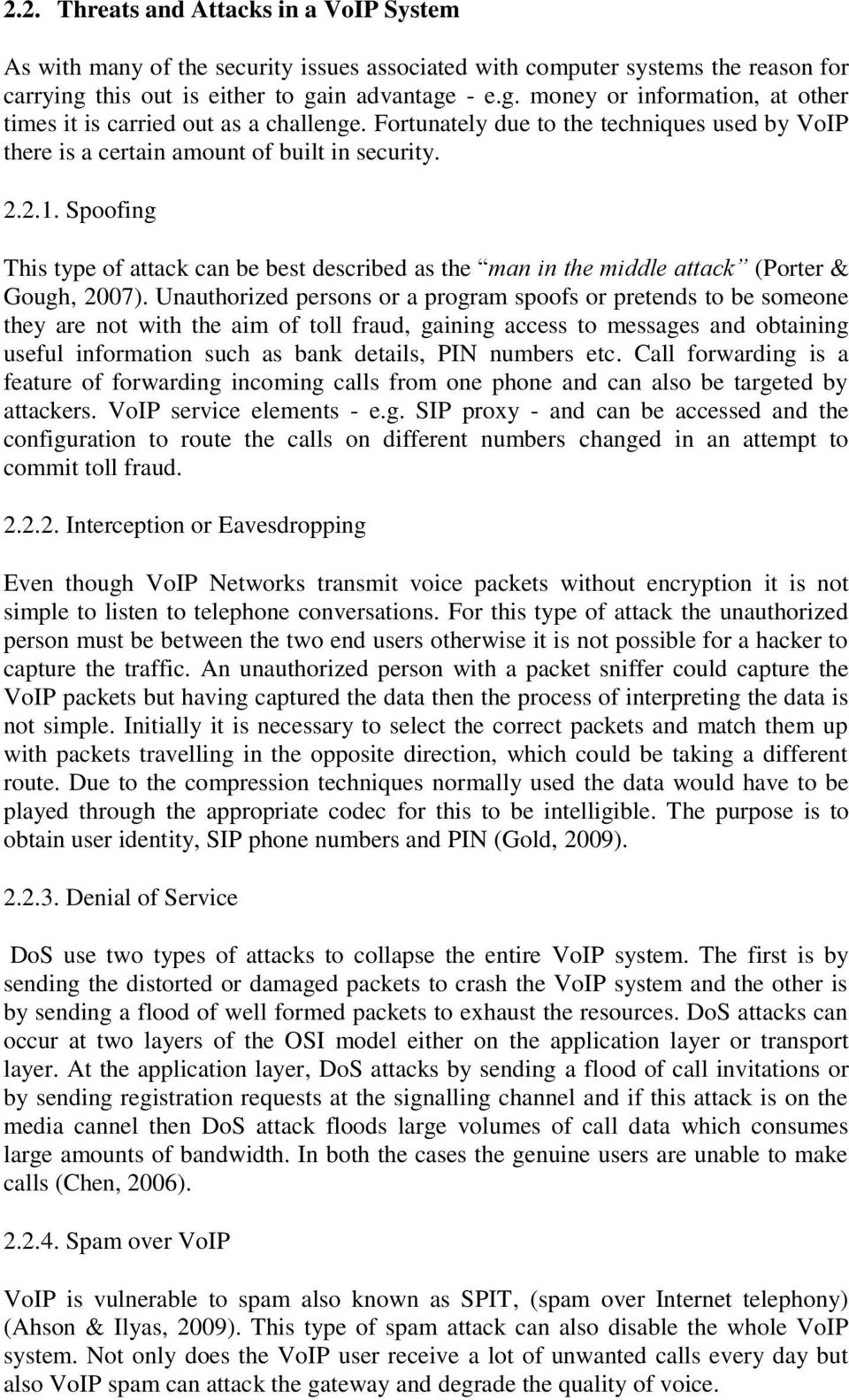 Fortunately due to the techniques used by VoIP there is a certain amount of built in security. 2.2.1.