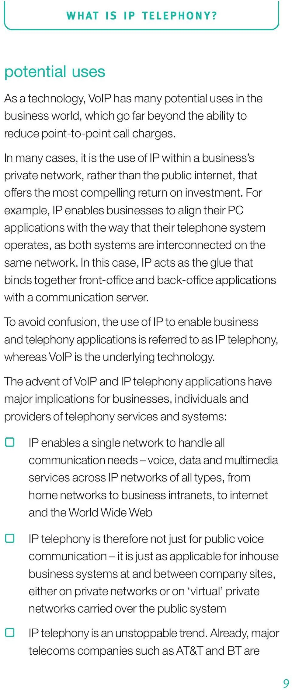 For example, IP enables businesses to align their PC applications with the way that their telephone system operates, as both systems are interconnected on the same network.
