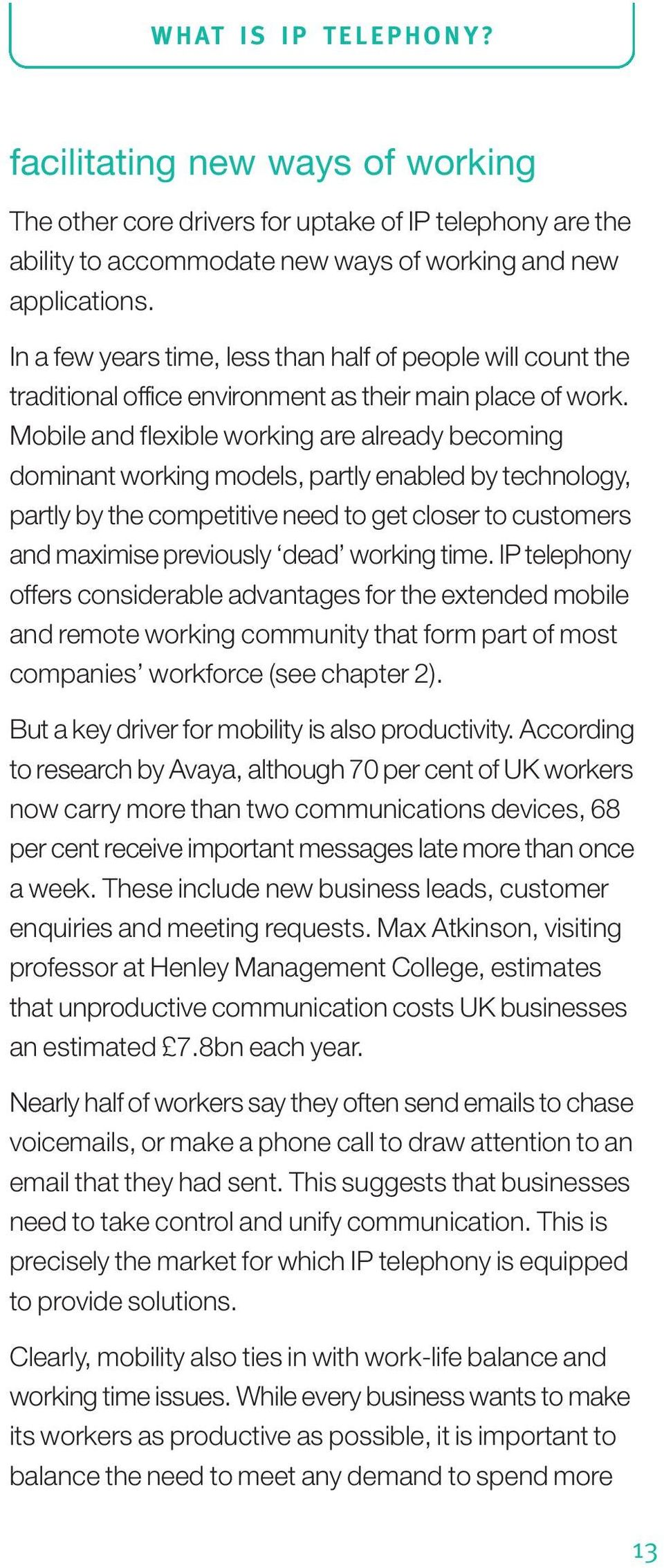Mobile and flexible working are already becoming dominant working models, partly enabled by technology, partly by the competitive need to get closer to customers and maximise previously dead working