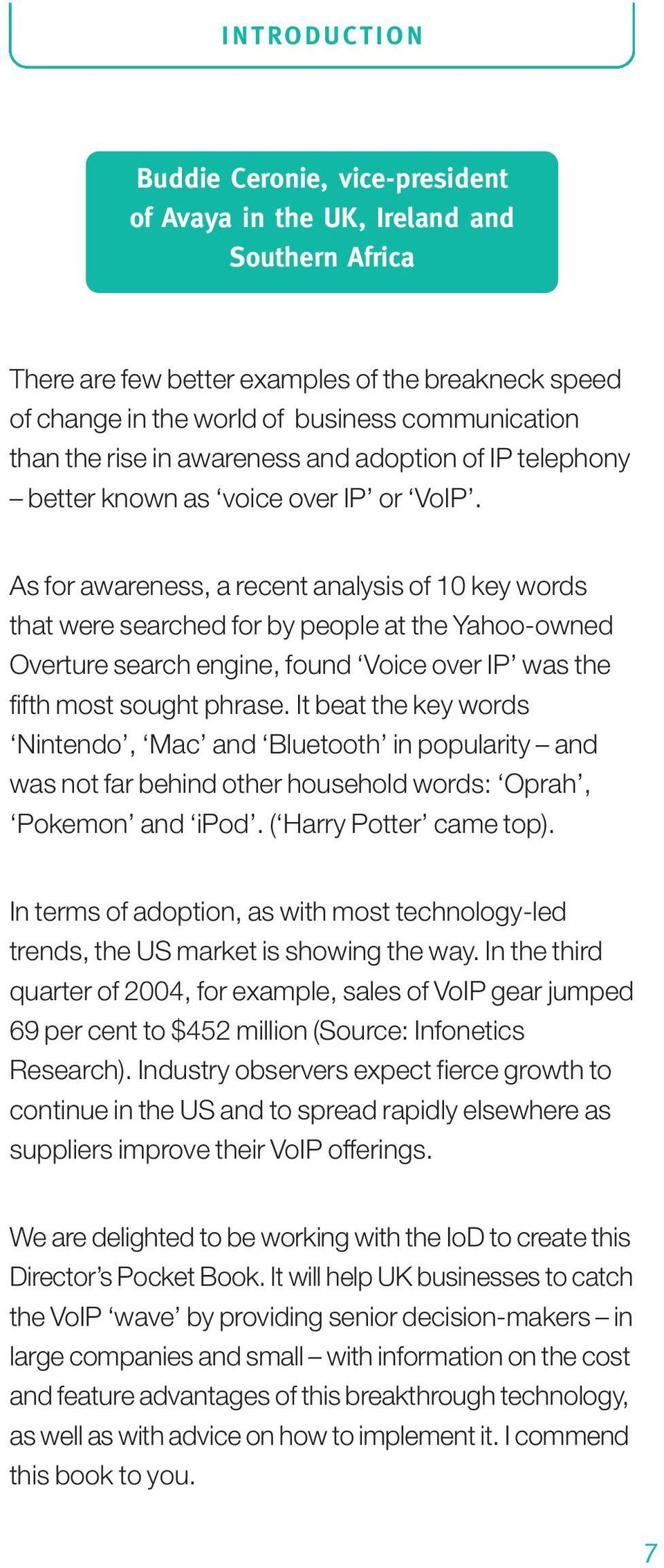 As for awareness, a recent analysis of 10 key words that were searched for by people at the Yahoo-owned Overture search engine, found Voice over IP was the fifth most sought phrase.