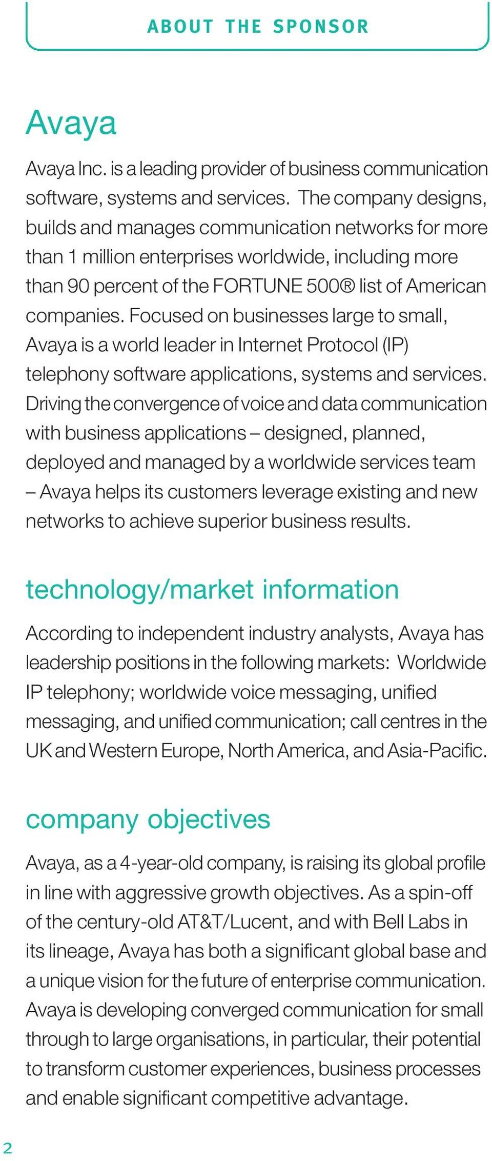 Focused on businesses large to small, Avaya is a world leader in Internet Protocol (IP) telephony software applications, systems and services.