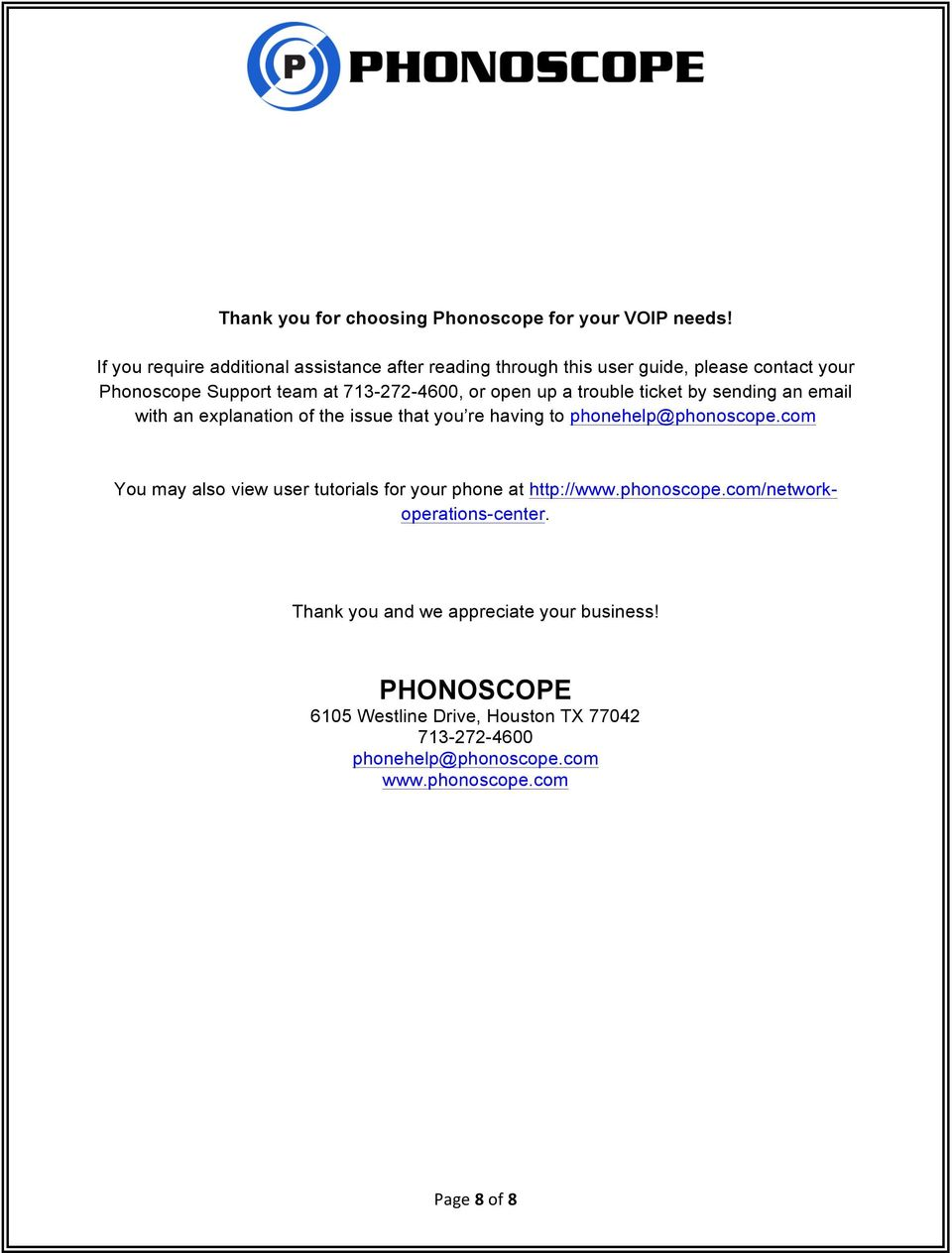up a trouble ticket by sending an email with an explanation of the issue that you re having to phonehelp@phonoscope.