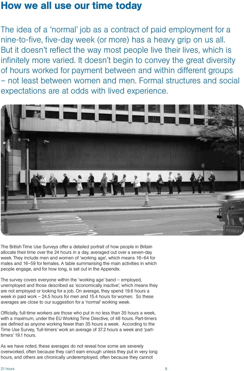 It doesn t begin to convey the great diversity of hours worked for payment between and within different groups not least between women and men.