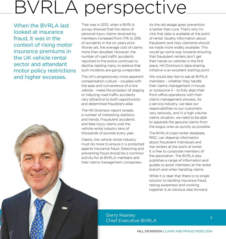 When the BVRLA last looked at insurance fraud, it was in the context of rising motor insurance premiums in the UK vehicle rental sector and attendant motor policy restrictions and  That was in 2012,