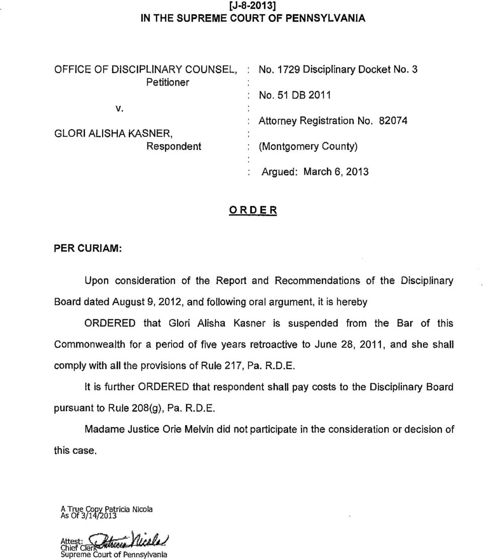82074 (Montgomery County) Argued: March 6, 2013 ORDER PER CURIAM: Upon consideration of the Report and Recommendations of the Disciplinary Board dated August 9, 2012, and following oral argument, it