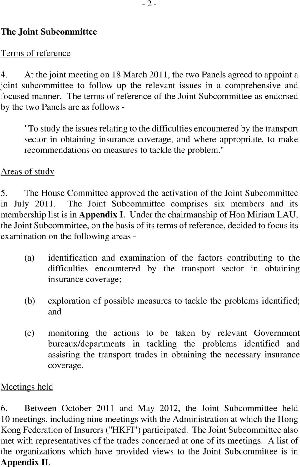 "The terms of reference of the Joint Subcommittee as endorsed by the two Panels are as follows - ""To study the issues relating to the difficulties encountered by the transport sector in obtaining"