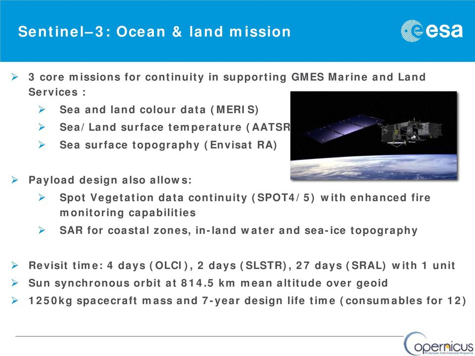 enhanced fire monitoring capabilities SAR for coastal zones, in-land water and sea-ice topography Revisit time: 4 days (OLCI), 2 days (SLSTR), 27