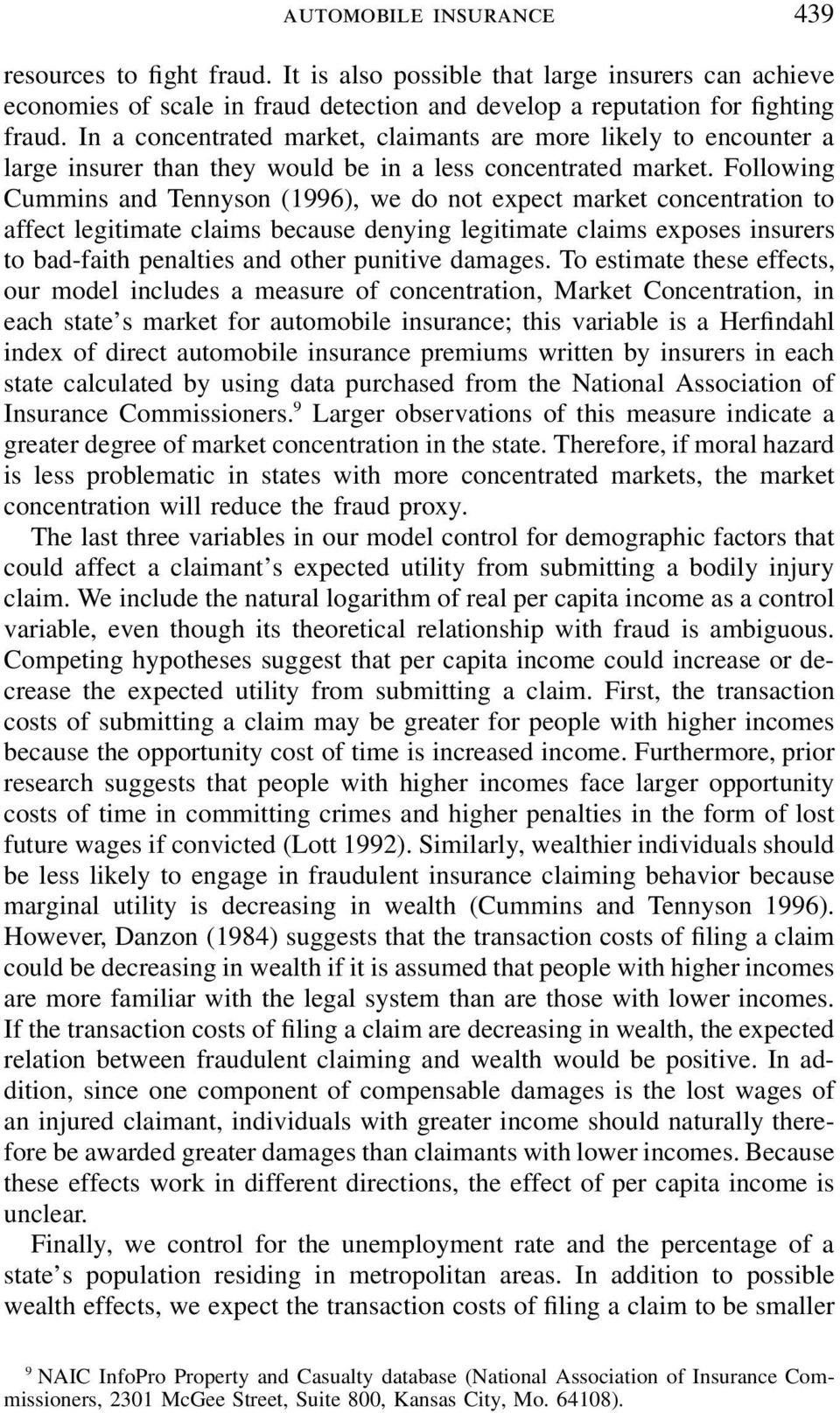 Following Cummins and Tennyson (1996), we do not expect market concentration to affect legitimate claims because denying legitimate claims exposes insurers to bad-faith penalties and other punitive